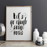 INSPIRATIONAL Poster,Let's Go Climb Some Rocks,Travel Poster,Explore Poster,Adventure,Typography Art,Quote Printable,Hand Lettering,Instant