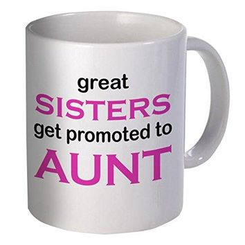 Great Sisters Get Promoted To Aunt 11 Ounces Funny Coffee Mug Willcallyou