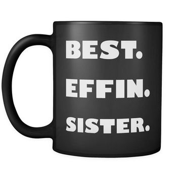 BEST EFFIN SISTER * Unique Funny Gift for Your Favorite Sister * Glossy Black Coffee Mug 11oz.