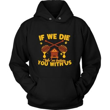 If We Die We're Taking You With Us Save the Bees - Hoodie