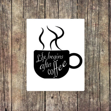 Life Begins After Coffee - Digital Print - Instant Download - Coffee Prints - Dorm Decor - Dorm Prints - Academic Print - Coffee - Student