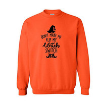Don't Make me Flip my Witch Switch Sweatshirt, Funny Halloween shirt, Witch shirt