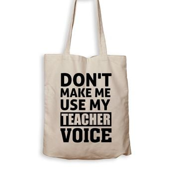 Don't Make Me Use My Teacher Voice - Tote Bag