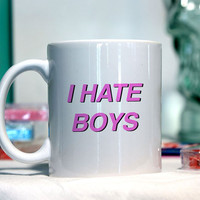 I hate boys - Ceramic coffee mug - funny sayings