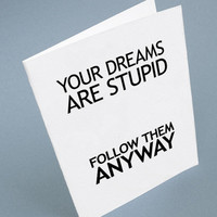 Inspirational card Your dreams are stupid Follow by hellolindsay