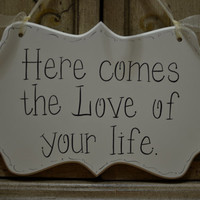 "Wedding Sign, Hand Painted Wooden Cottage Chic Flower Girl / Ring Bearer Sign, ""Here comes the Love of your life."""
