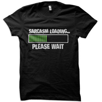 Sarcasm Loading T-Shirt - funny jerk t-shirt fun hoodie ladies geek tank tee tshirt mens