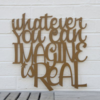 Whatever you can Imagine is Real (Pablo Picasso)