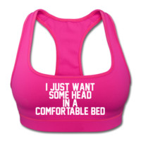 UNPUBLISHED - Spreadshirt Article not found | I Just Want Some Head in a Comfortable Bed - Sports Bra by American Apparel