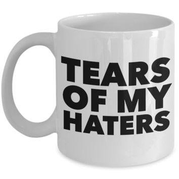 Tears of My Haters Coffee Mug Funny Ceramic Cup