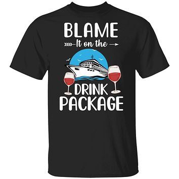 Blame It On The Drink Package Funny Cruising Cruiser
