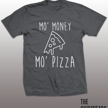 Mo' Money Mo' Pizza Shirt - geek tshirt, mens womens gift, funny tee, instagram, tumblr, humor humour, nerd tops, biggie, rap, notorious big