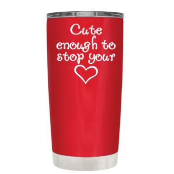 Cute Enough to Stop on Red 20 oz Tumbler Cup