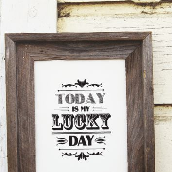 Today is My Lucky Day Print