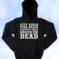 Country Girl Sweatshirt City Girls Turn Heads Country Girls Knock'em Dead Slogan Southern Belle Tumblr Hoodie