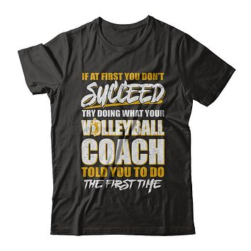 If At First You Don't Succeed Funny Volleyball Coach