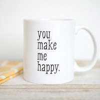 You Make Me Happy Mug | Valentines Day Gift for Him | Romantic Gift for Her | Quote Mug | Statement Mug