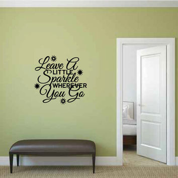 Leave A Little Sparkle Wherever You Go Vinyl Wall Words Decal Sticker Graphic