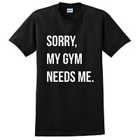 Sorry my gym needs me, funny workout clothing, fitness lady, yoga, sport, burpess, gym T Shirt