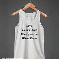 Live every day like you're Glen Coco-Unisex White Tank