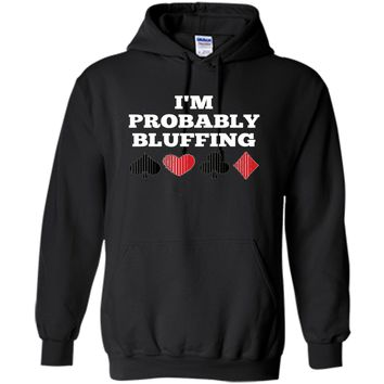 I'm Probably Bluffing - Funny Poker - T-Shirt