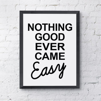 """Typography Poster """"Nothing Good Ever Came Easy"""" Motivational Inspirational Quote Happy Print Wall Home Decor"""