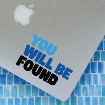 THREE COLOR You Will Be Found vinyl decal || Dear Evan Hansen lyrics inspired MacBook laptop sticker