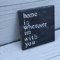 "4in x 4in ""home is wherever i'm with you"" Canvas Print"