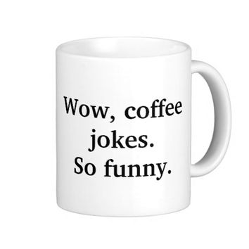 """Wow, Coffee Jokes"" Mug"