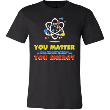 You Matter You Energy Science Quote Nerdy Geek T-shirt