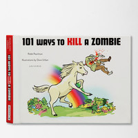 101 Ways To Kill A Zombie By Robb Pearlman & Dave Urban - Urban Outfitters