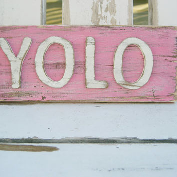 YOLO - You Only Live Once - GIfts Under 20 - YOLO Sign - Pink Sign - Shabby Chic - Trendy Sayings - Inspirational