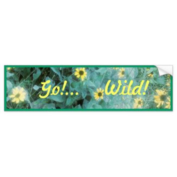 Wild Flowers - Go!...Wild! Bumper Sticker