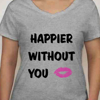 Happier Without You T-shirt
