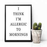 I'm allergic to mornings, Funny Wall Art,Printable Download, Home Office Wall Art, Printable Art Cursive, Apartment Decor, Digital Download,