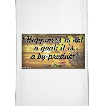 Happiness Is Not A Goal Flour Sack Dish Towel by TooLoud
