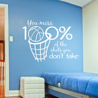 You miss 100% of the shots you don't take Vinyl Wall Decal - Sports Wall Design, Basketball Decor, Inspirational Wall Saying, Boys Room