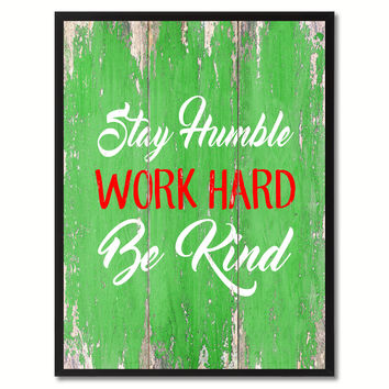 Stay Humble Work Hard Be Kind Inspirational Quote Saying Gift Ideas Home Décor Wall Art
