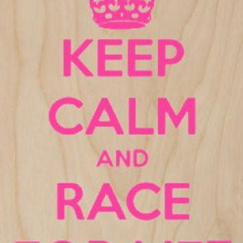 'Keep Calm and Race For Life' - Plywood Wood Print Poster Wall Art