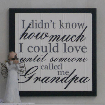 I Didn't Know How Much I Could Love Until Someone Called Me Grandpa - Wood Plaque / Sign - Black - Grandparents / Father's Day Gift