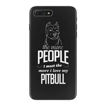 The More People I Meet The More I Love My Pitbull Gifts iPhone 7 Plus Case