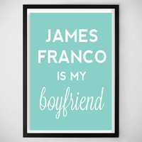 James Franco /James Franco Is my Boyfriend/ College Dorm / Dorm Decor / Apartment Decor / Home Decor /