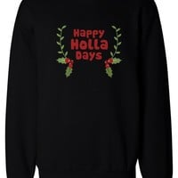 Happy Holla Days Sweatshirts Funny Holiday Shirt Pullover Fleece Sweater