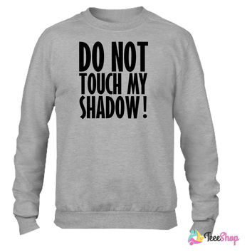 Do not touch my shadow_ Crewneck sweatshirtt
