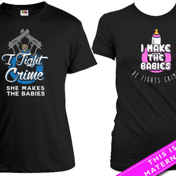 Matching Shirt For Couples Pregnancy Reveal I Fight Crime She Makes The Babies Police Shirt His And Her Shirts Couples Gifts MAT-588-589