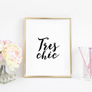 Tres Chic,Minimalist Wall,French Quote,Fashion Print,Fashion Quote,Quote Printable,Gift For Her,Women Gift,Girls Room Decor,Dorm Room