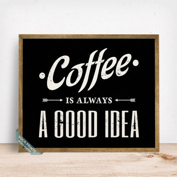 Coffee Is Always A Good Idea Print, Typographic Print, Coffee Art, Kitchen Decor, Coffee Decor, Livingroom Decor, Mothers Day Gift