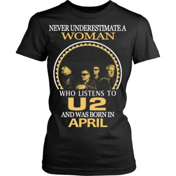 Never Underestimate a Woman who listens to U2 and was born in April T-shirt