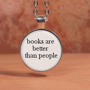 Books are better than people Text Pendant Quote jewelry necklace