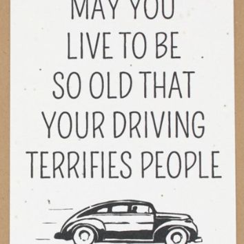 May You Live So Long That Your Driving Terrifies People